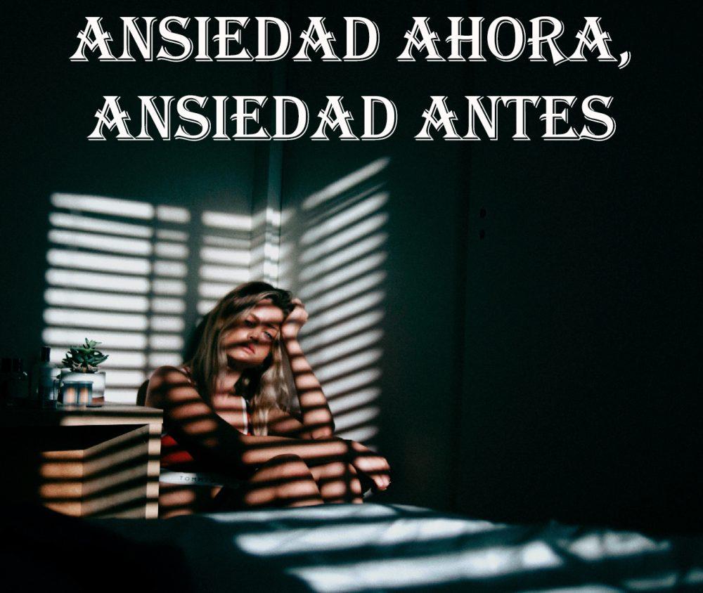 Ansiedad Ahora, Ansiedad Antes